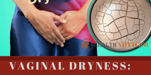 Vaginal Dryness: Causes, Picture, Symptoms and Treatment